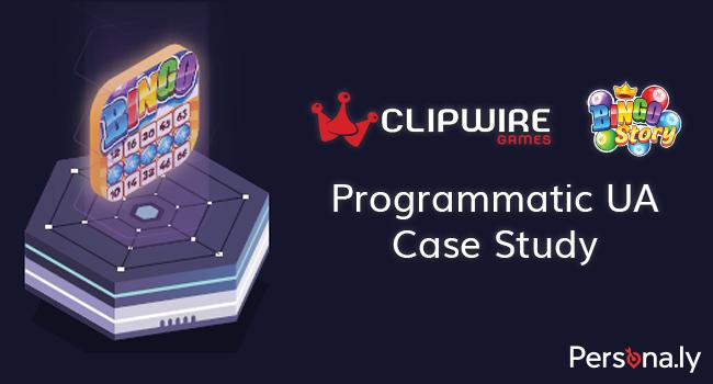 Clipwire Games Programmatic UA Case Study